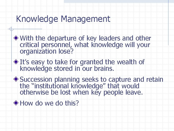 Knowledge Management With the departure of key leaders and other critical personnel, what