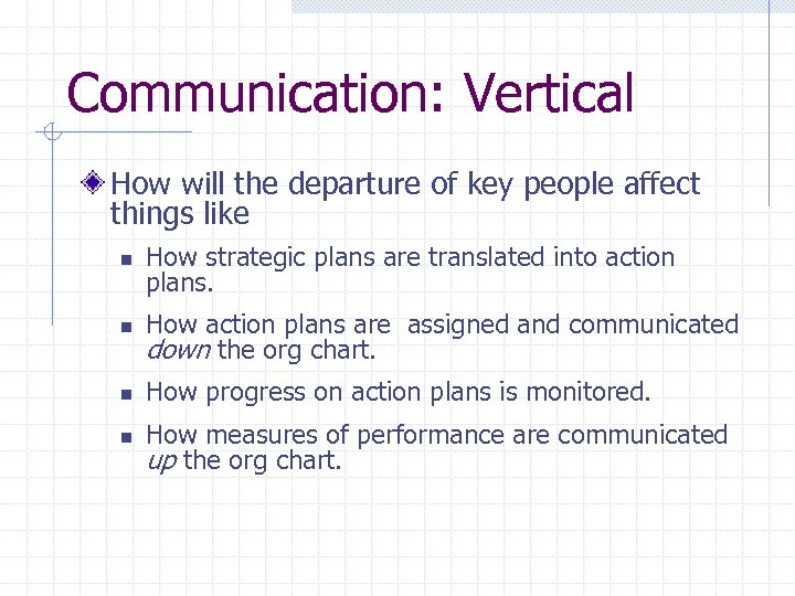 Communication: Vertical How will the departure of key people affect things like n How