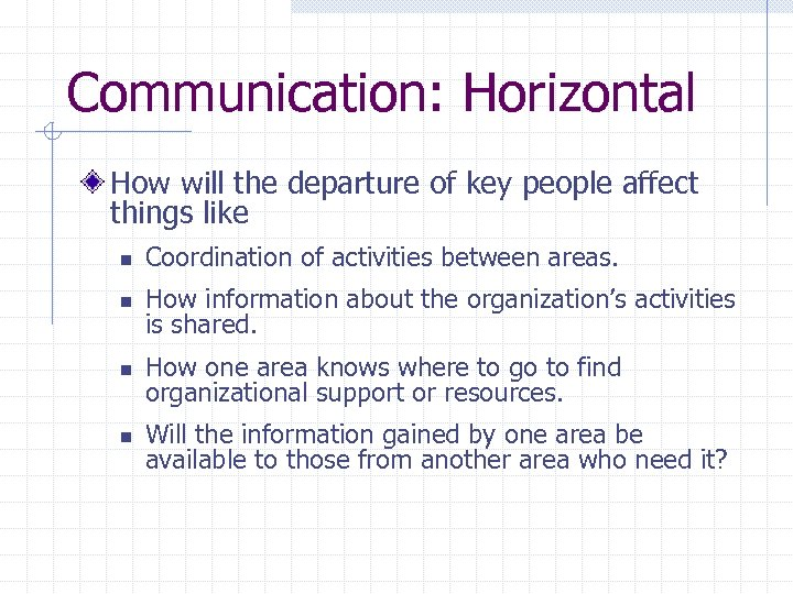 Communication: Horizontal How will the departure of key people affect things like n Coordination