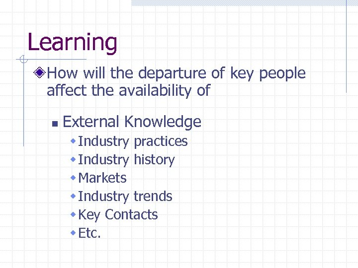 Learning How will the departure of key people affect the availability of n External