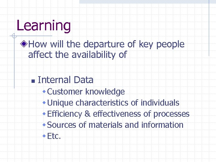Learning How will the departure of key people affect the availability of n Internal