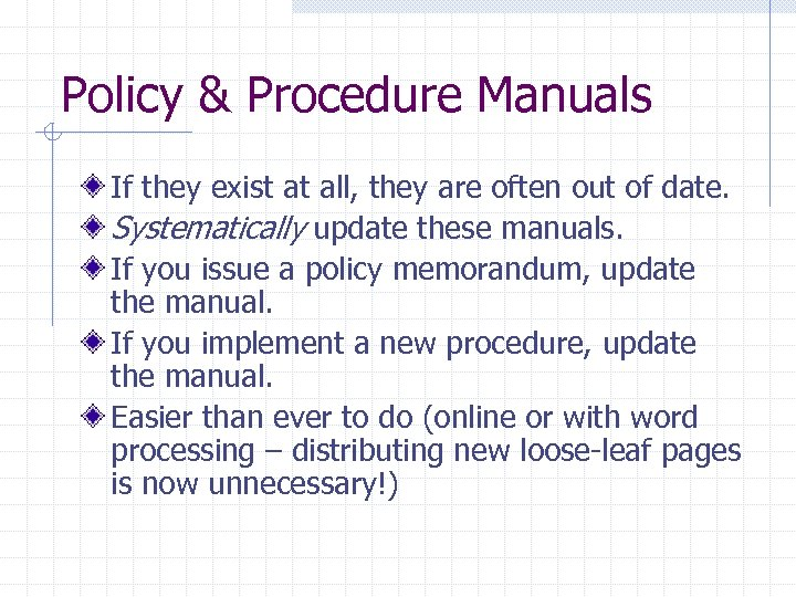 Policy & Procedure Manuals If they exist at all, they are often out of