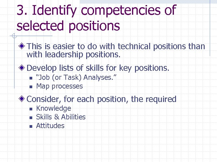 3. Identify competencies of selected positions This is easier to do with technical positions