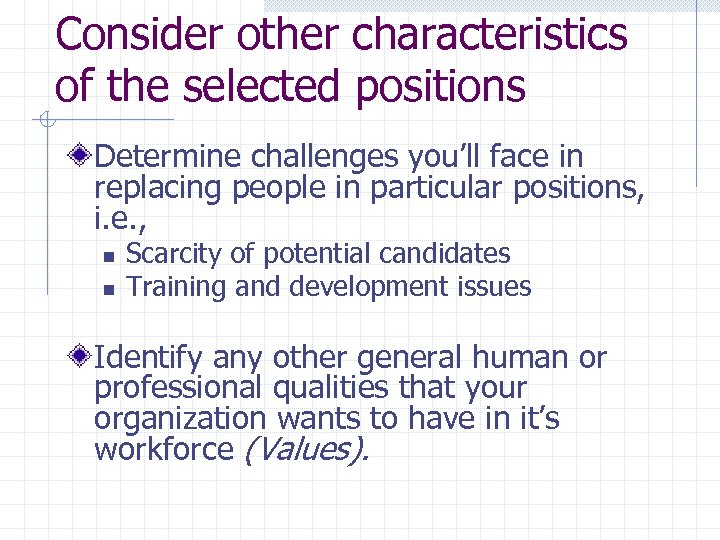 Consider other characteristics of the selected positions Determine challenges you'll face in replacing people