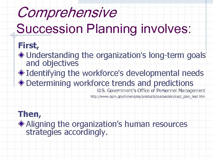 Comprehensive Succession Planning involves: First, Understanding the organization's long-term goals and objectives Identifying the