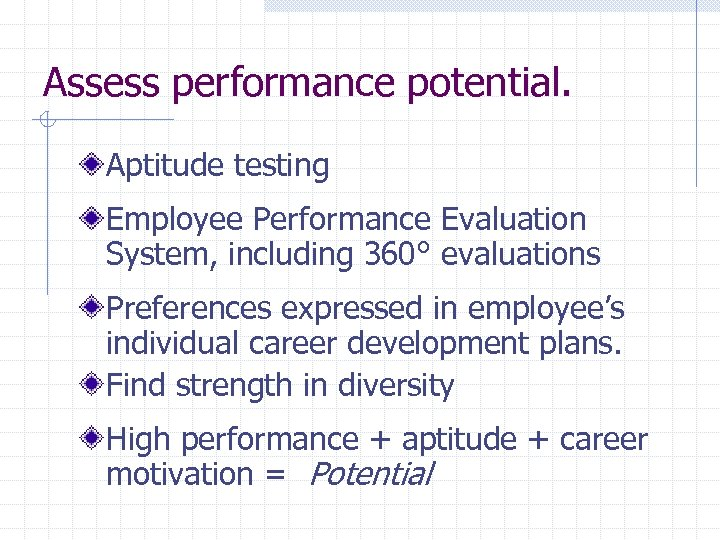 Assess performance potential. Aptitude testing Employee Performance Evaluation System, including 360° evaluations Preferences expressed