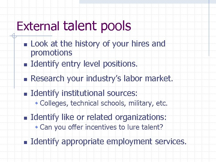 External talent pools n Look at the history of your hires and promotions Identify