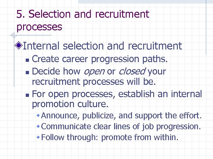 5. Selection and recruitment processes Internal selection and recruitment Create career progression paths. n