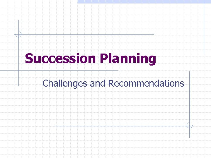Succession Planning Challenges and Recommendations