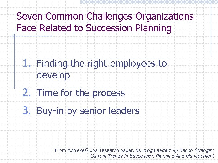 Seven Common Challenges Organizations Face Related to Succession Planning 1. Finding the right employees