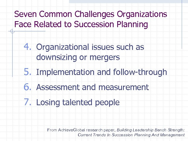 Seven Common Challenges Organizations Face Related to Succession Planning 4. Organizational issues such as