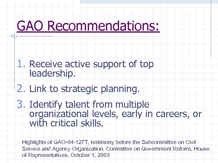 GAO Recommendations: 1. Receive active support of top leadership. 2. Link to strategic planning.