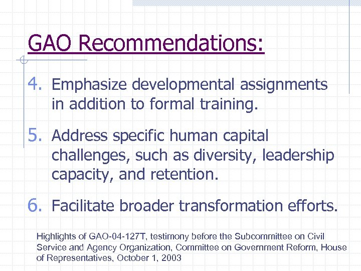 GAO Recommendations: 4. Emphasize developmental assignments in addition to formal training. 5. Address specific