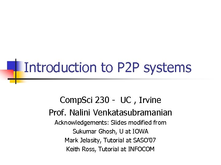 Introduction to P 2 P systems Comp. Sci 230 - UC , Irvine Prof.