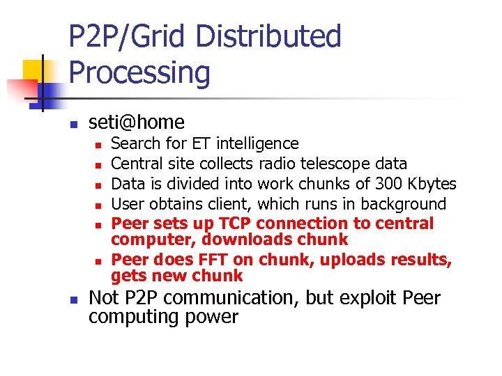 P 2 P/Grid Distributed Processing n seti@home n n n n Search for ET