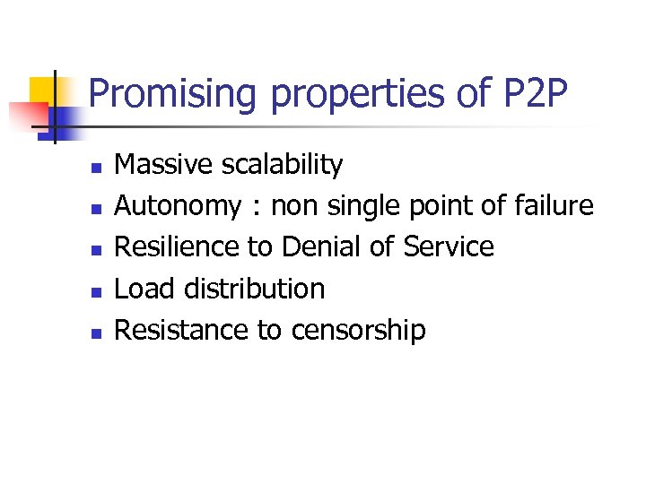 Promising properties of P 2 P n n n Massive scalability Autonomy : non