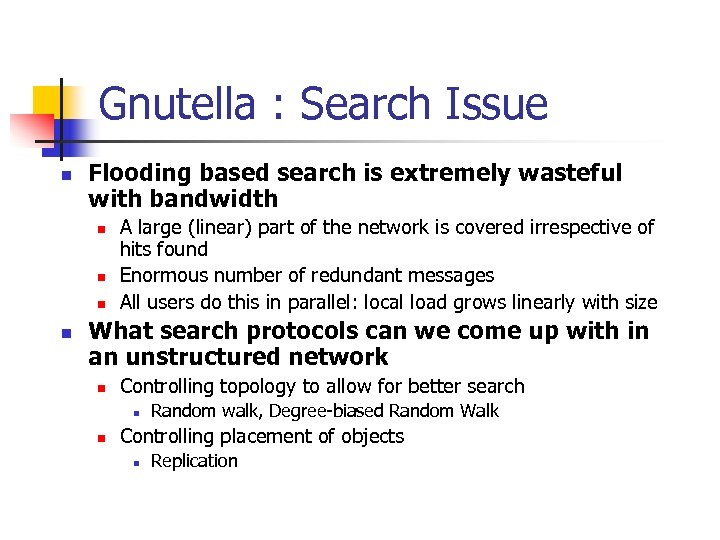 Gnutella : Search Issue n Flooding based search is extremely wasteful with bandwidth n