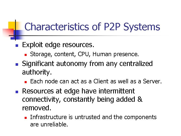 Characteristics of P 2 P Systems n Exploit edge resources. n n Significant autonomy