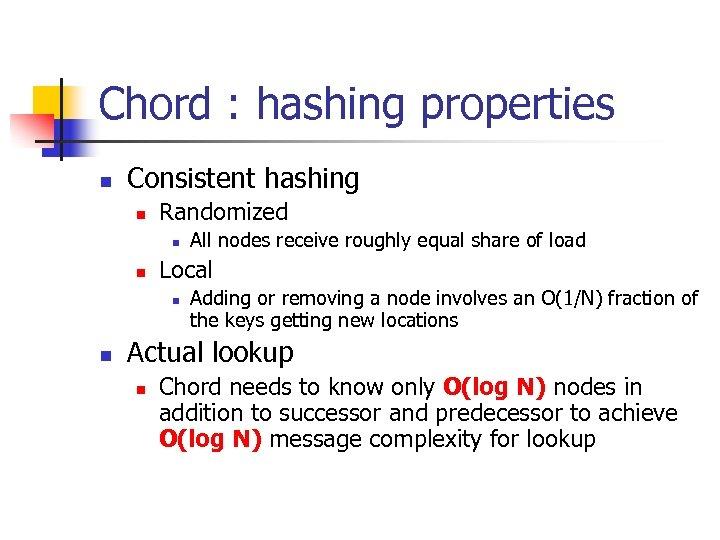 Chord : hashing properties n Consistent hashing n Randomized n n Local n n
