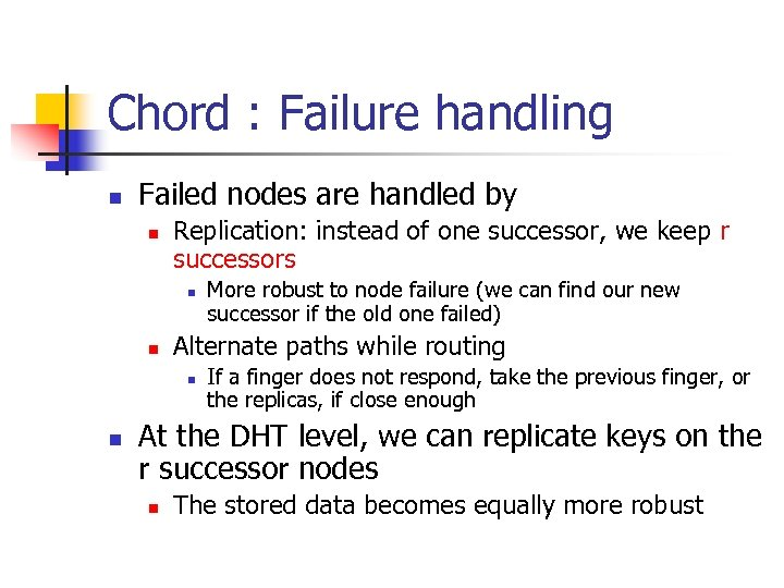 Chord : Failure handling n Failed nodes are handled by n Replication: instead of