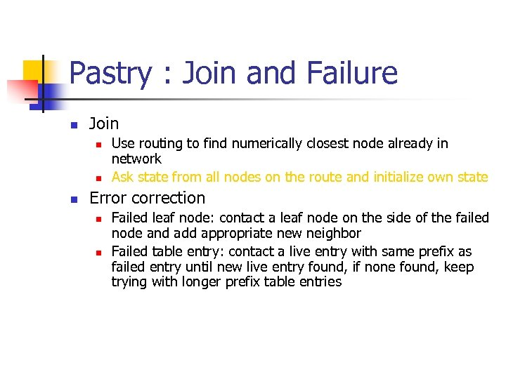 Pastry : Join and Failure n Join n Use routing to find numerically closest