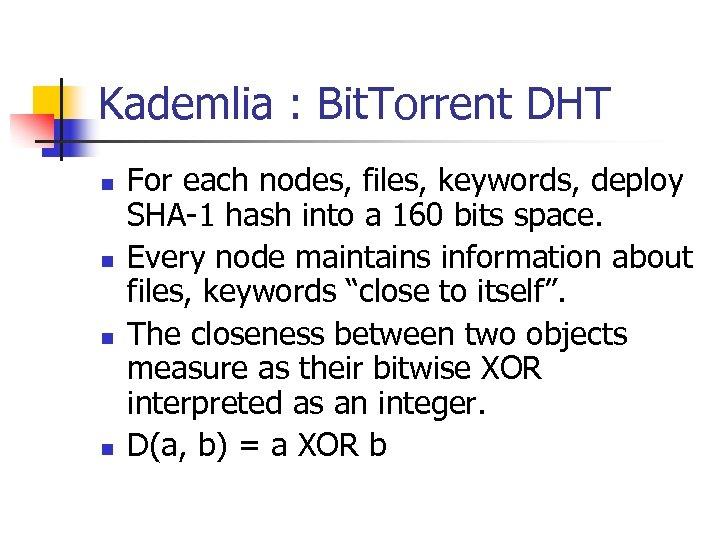 Kademlia : Bit. Torrent DHT n n For each nodes, files, keywords, deploy SHA-1