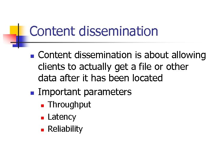 Content dissemination n n Content dissemination is about allowing clients to actually get a