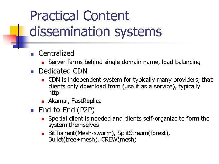 Practical Content dissemination systems n Centralized n n Dedicated CDN n n n Server