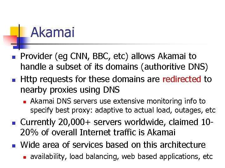 Akamai n n Provider (eg CNN, BBC, etc) allows Akamai to handle a subset