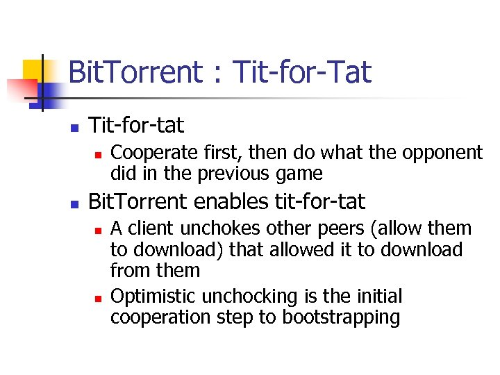 Bit. Torrent : Tit-for-Tat n Tit-for-tat n n Cooperate first, then do what the