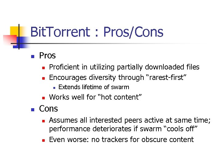 Bit. Torrent : Pros/Cons n Pros n n Proficient in utilizing partially downloaded files