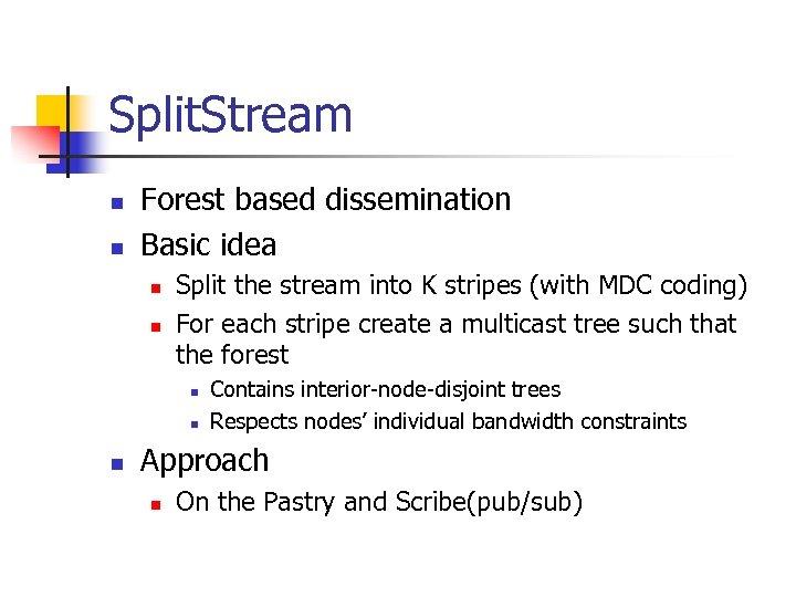 Split. Stream n n Forest based dissemination Basic idea n n Split the stream