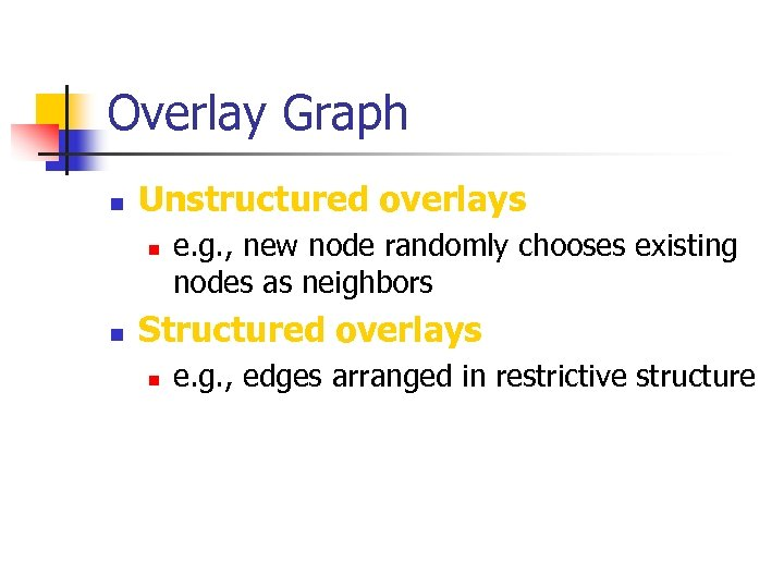 Overlay Graph n Unstructured overlays n n e. g. , new node randomly chooses