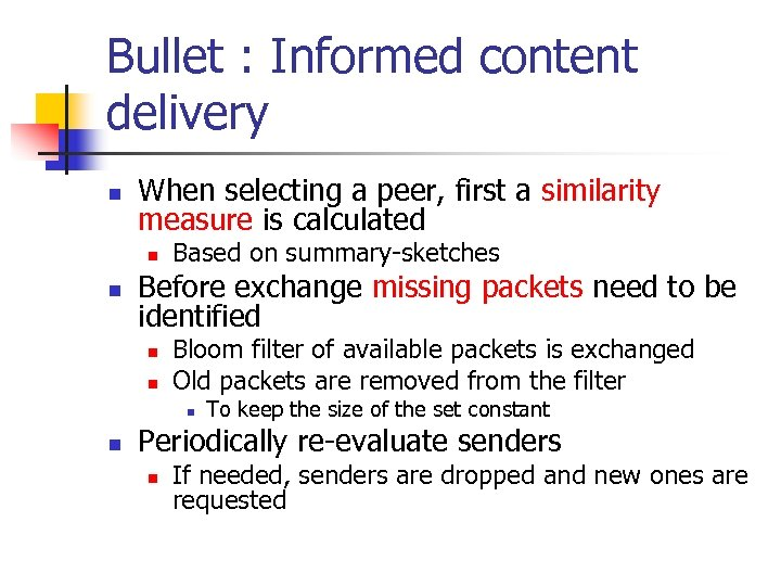 Bullet : Informed content delivery n When selecting a peer, first a similarity measure