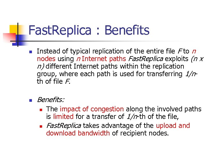 Fast. Replica : Benefits n n Instead of typical replication of the entire file