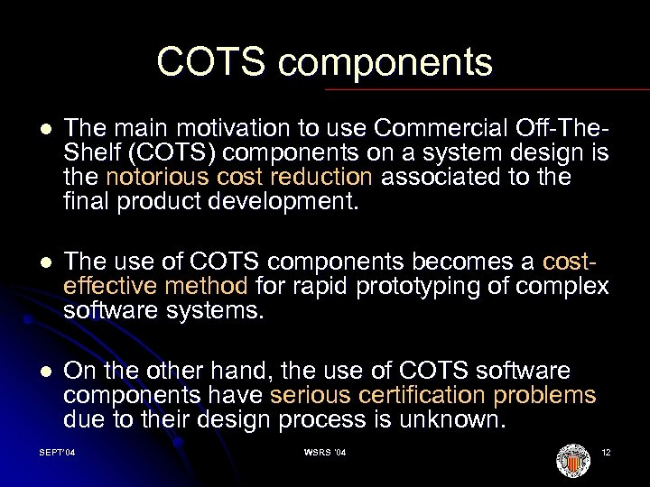 COTS components l The main motivation to use Commercial Off The Shelf (COTS) components