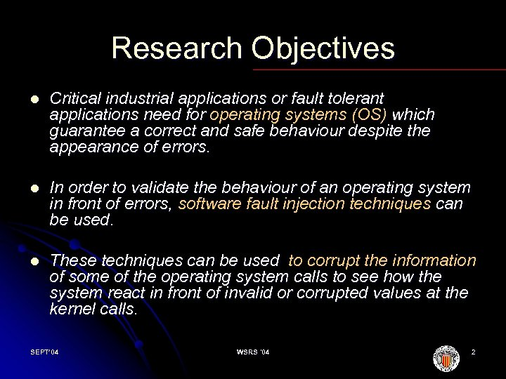 Research Objectives l Critical industrial applications or fault tolerant applications need for operating systems