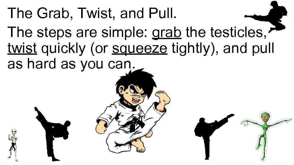 Squeeze testicles self defense