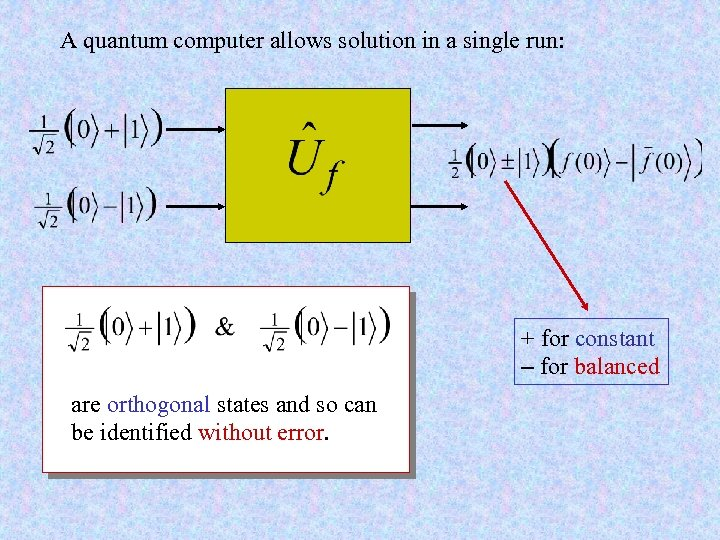 A quantum computer allows solution in a single run: + for constant - for