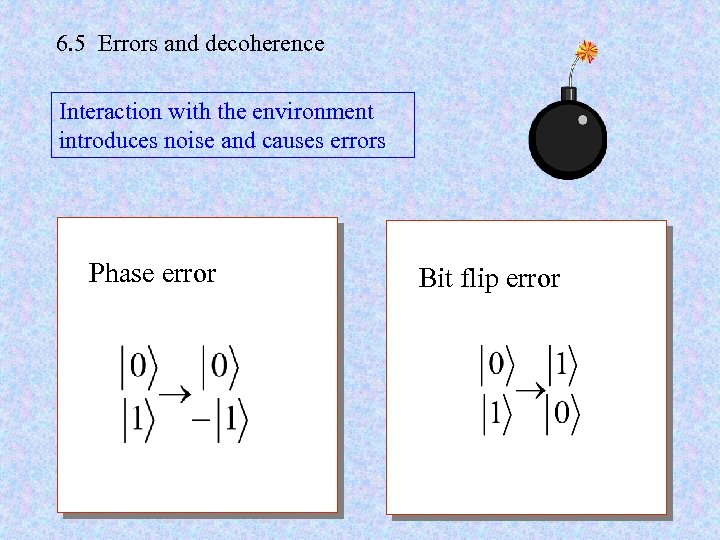 6. 5 Errors and decoherence Interaction with the environment introduces noise and causes errors