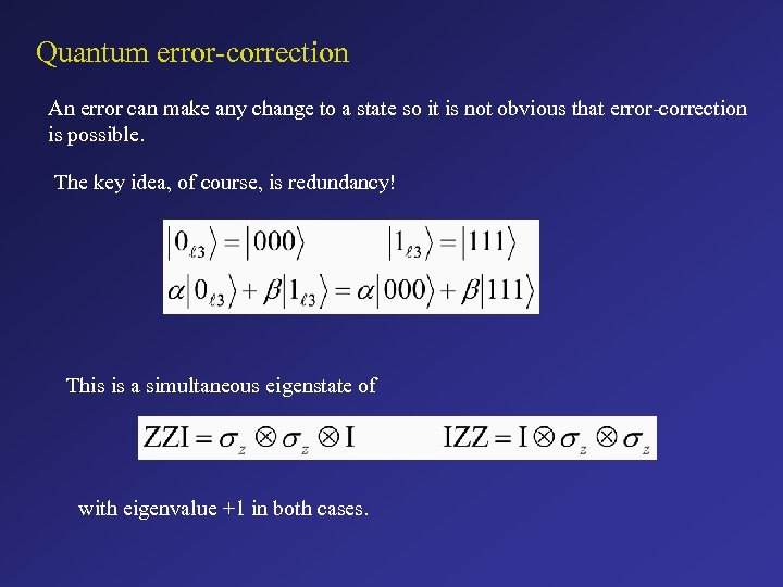 Quantum error-correction An error can make any change to a state so it is
