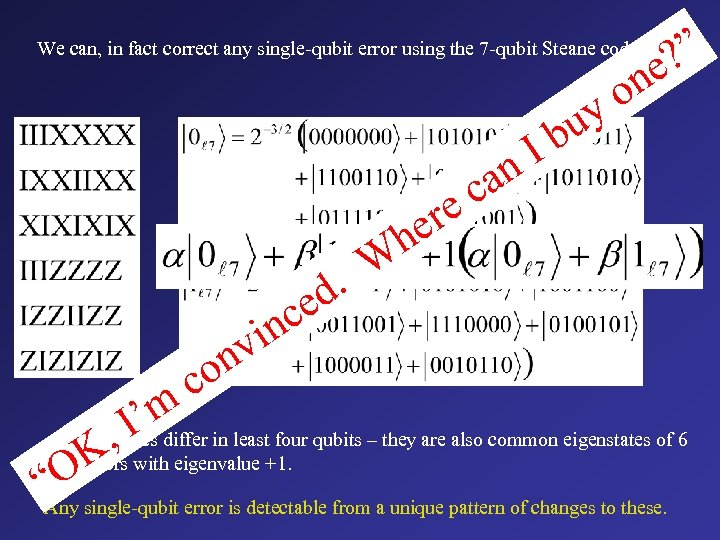 We can, in fact correct any single-qubit error using the 7 -qubit Steane code:
