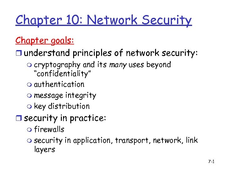 Chapter 10: Network Security Chapter goals: r understand principles of network security: m cryptography