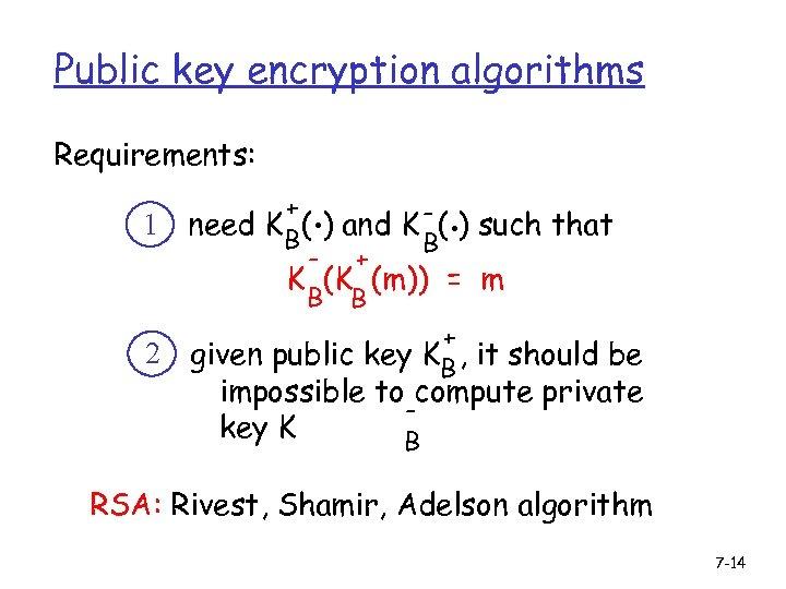 Public key encryption algorithms Requirements: 1 2 . . + need K B( )