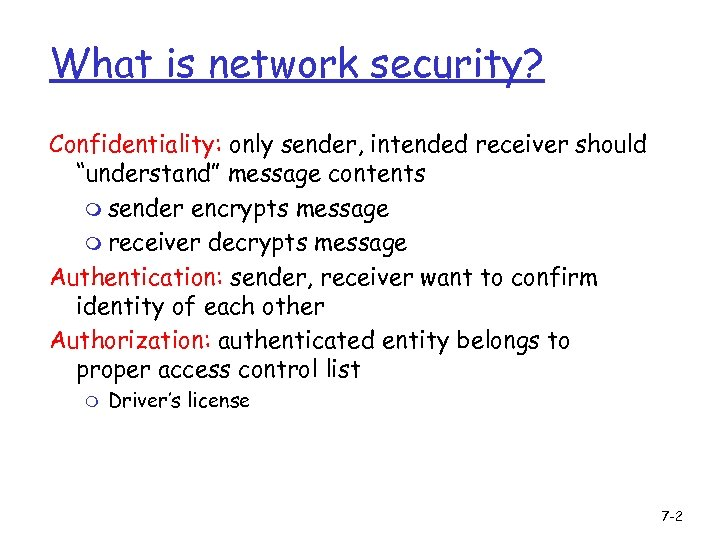 "What is network security? Confidentiality: only sender, intended receiver should ""understand"" message contents m"