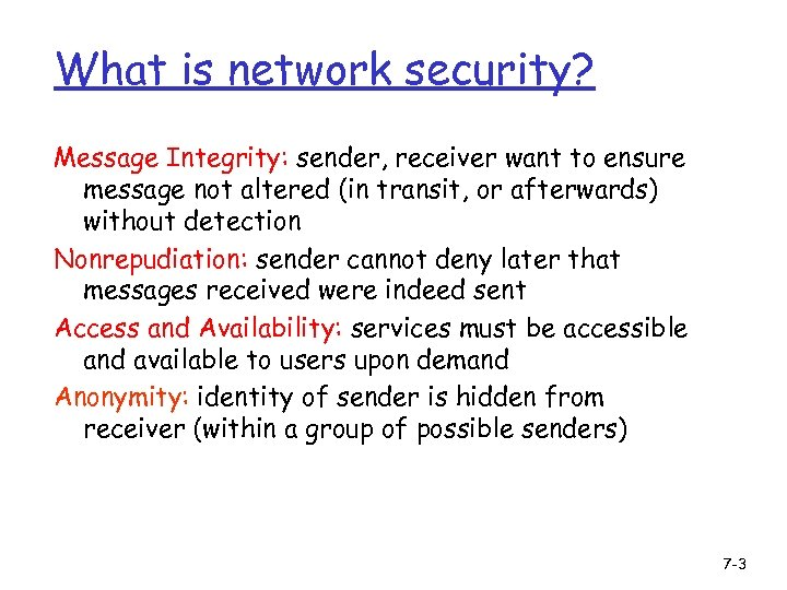 What is network security? Message Integrity: sender, receiver want to ensure message not altered