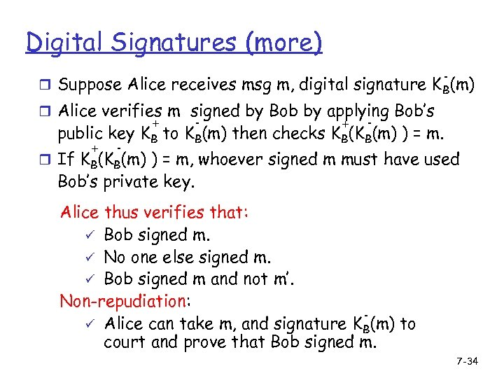 Digital Signatures (more) - r Suppose Alice receives msg m, digital signature K B(m)