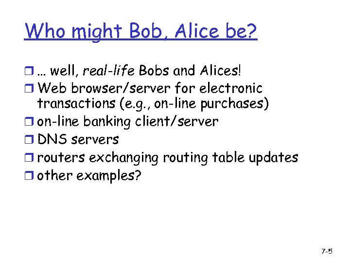 Who might Bob, Alice be? r … well, real-life Bobs and Alices! r Web