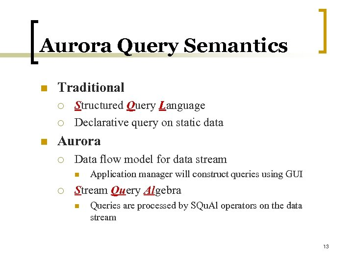 Aurora Query Semantics n Traditional ¡ ¡ n Structured Query Language Declarative query on