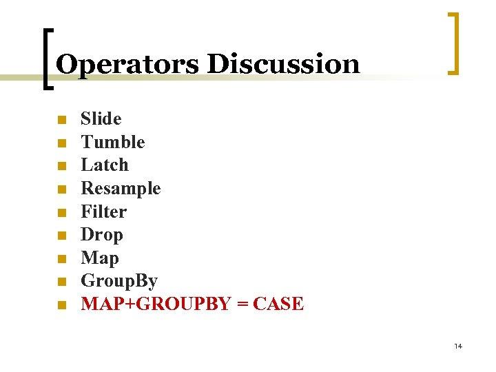 Operators Discussion n n n n Slide Tumble Latch Resample Filter Drop Map Group.